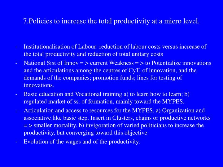 7.Policies to increase the total productivity at a micro level.
