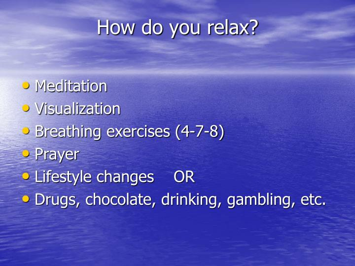 How do you relax?