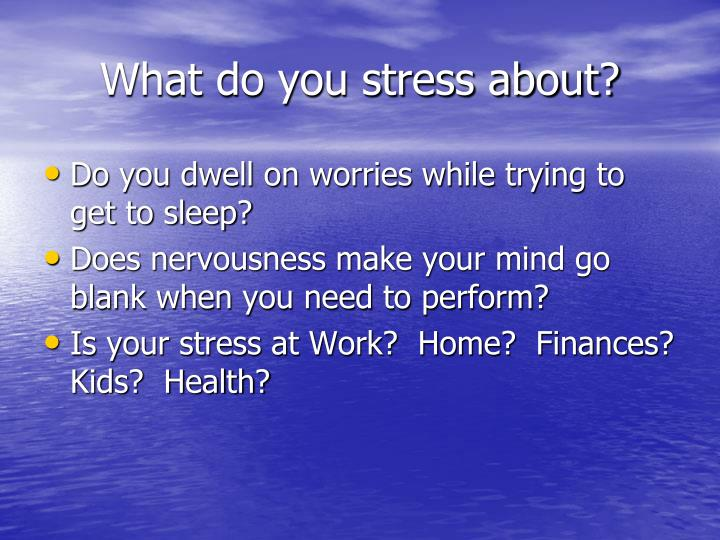 What do you stress about?