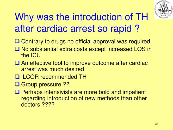 Why was the introduction of TH after cardiac arrest so rapid ?