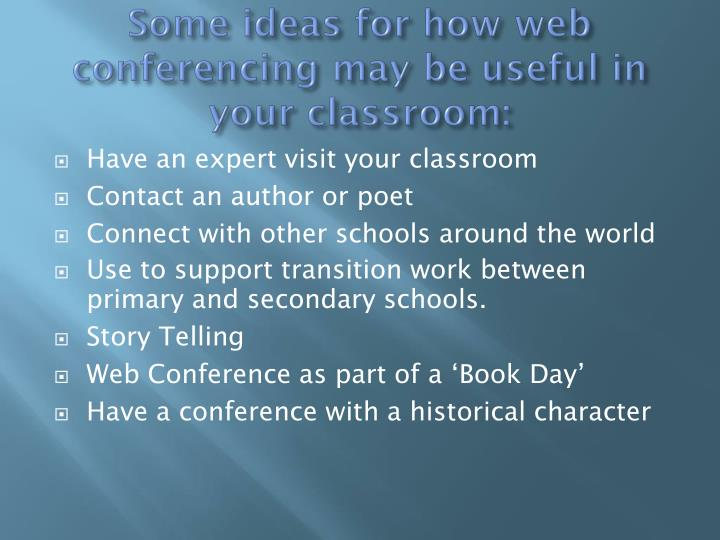 Some ideas for how web conferencing may be useful in your classroom: