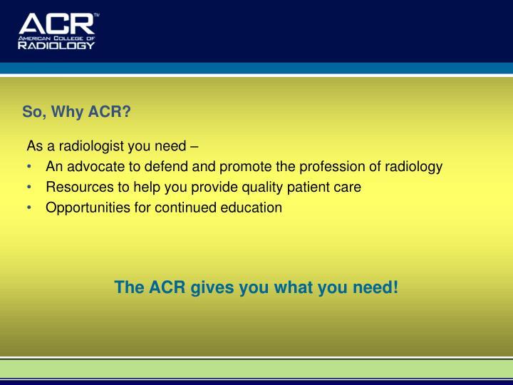So, Why ACR?
