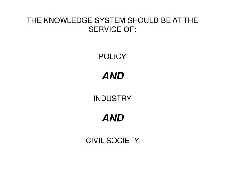 THE KNOWLEDGE SYSTEM SHOULD BE AT THE SERVICE OF: