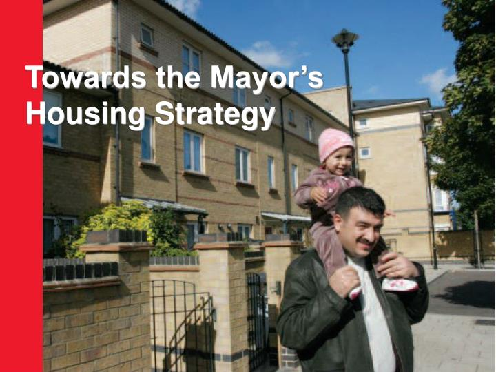 Towards the Mayor's Housing Strategy