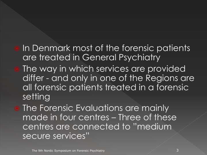 In Denmark most of the forensic patients are treated in General Psychiatry