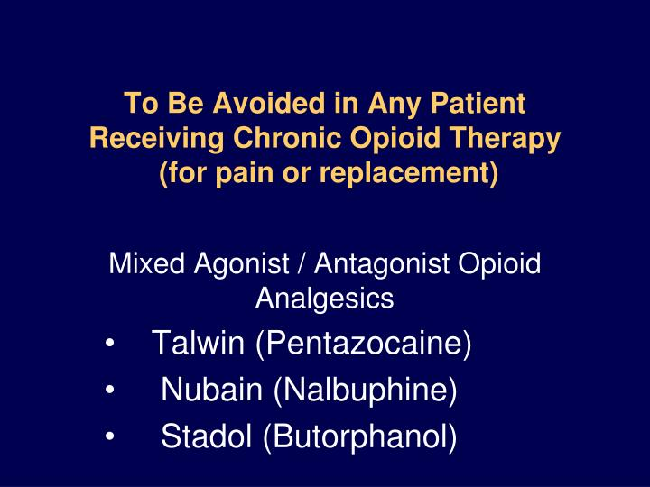 To Be Avoided in Any Patient Receiving Chronic Opioid Therapy