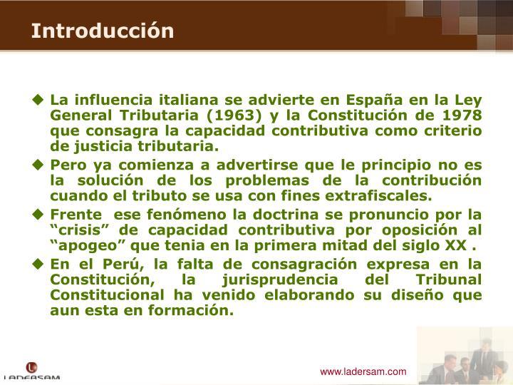 La influencia italiana se advierte en España en la Ley General Tributaria (1963) y la Constitución de 1978 que consagra la capacidad contributiva como criterio de justicia tributaria.