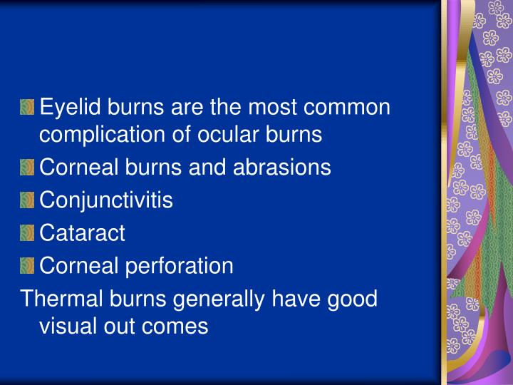 Eyelid burns are the most common complication of ocular burns
