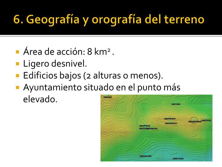 6. Geografía y orografía del terreno