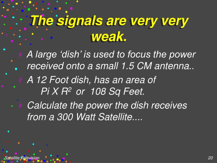 The signals are very very weak.