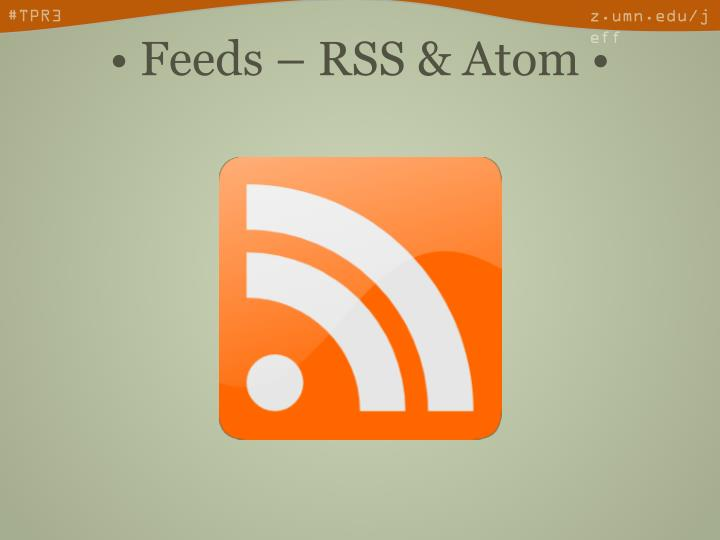 • Feeds – RSS & Atom •
