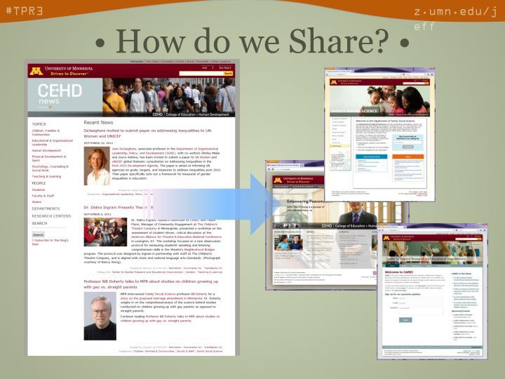 • How do we Share? •