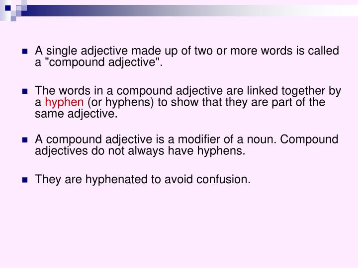 """A single adjective made up of two or more words is called a """"compound adjective""""."""