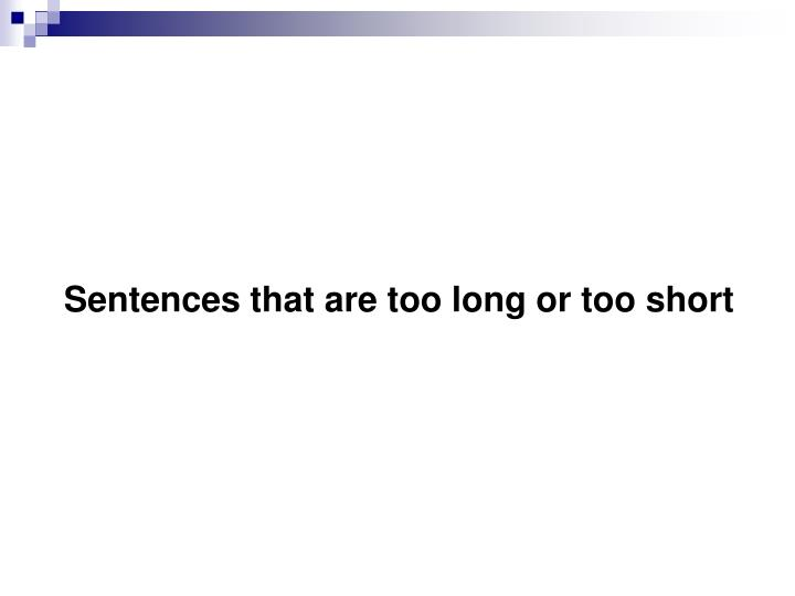 Sentences that are too long or too short