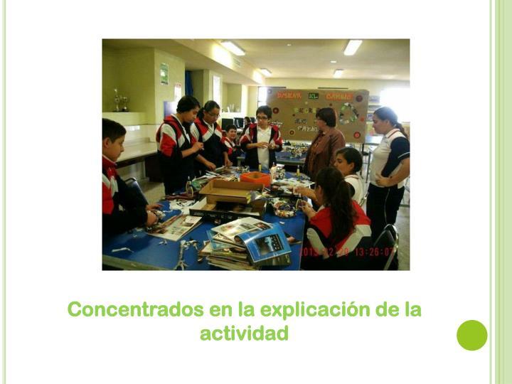 Concentrados en la explicación de la actividad