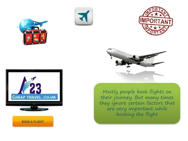Mostly people book flights on their journey. But many times they ignore certain factors that are very important while booking the flight