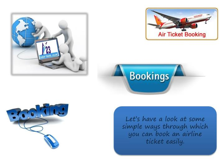 Let's have a look at some simple ways through which you can book an airline ticket easily.