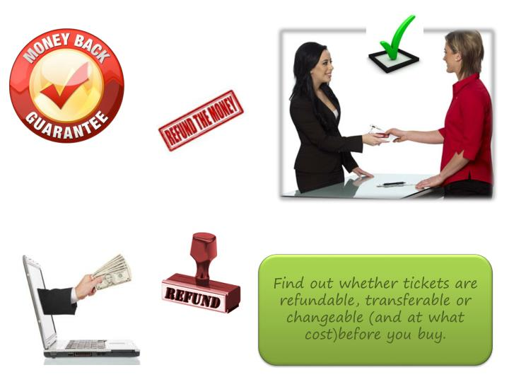 Find out whether tickets are refundable, transferable or changeable (and at what cost)before you buy.
