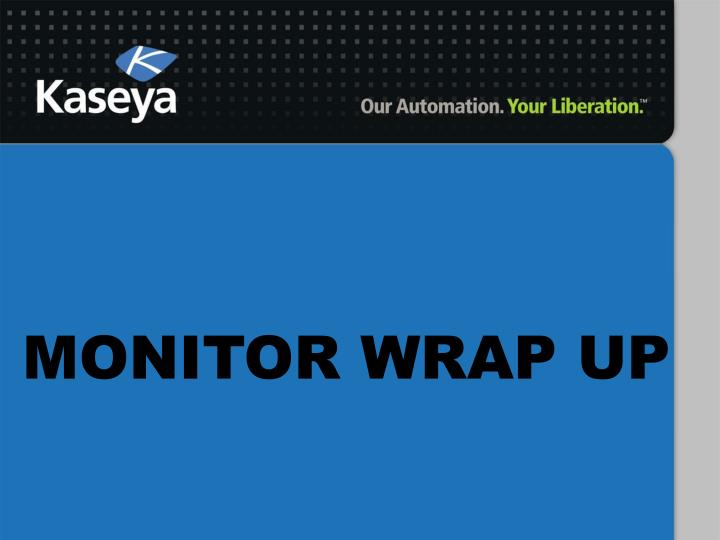 MONITOR WRAP UP