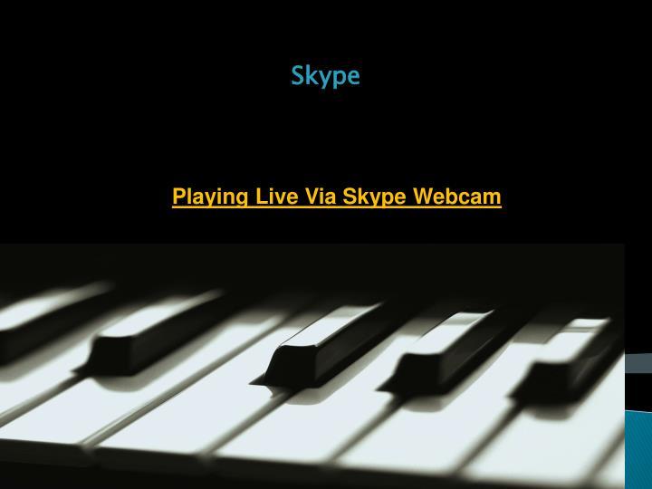 Playing Live Via Skype Webcam