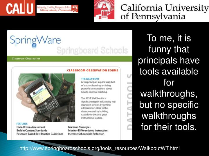 To me, it is funny that principals have tools available for walkthroughs, but no specific walkthroughs for their tools.