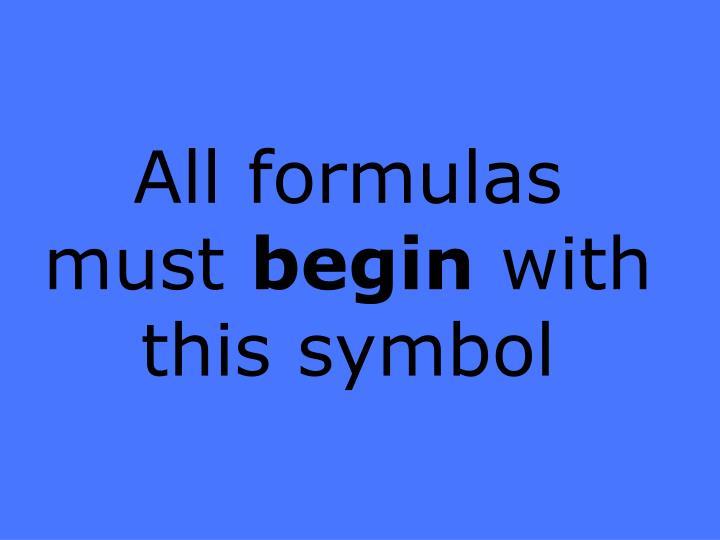 All formulas must