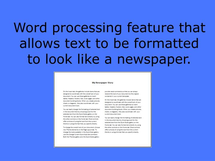 Word processing feature that allows text to be formatted to look like a newspaper.