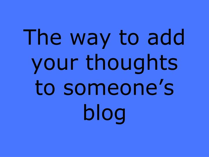 The way to add your thoughts to