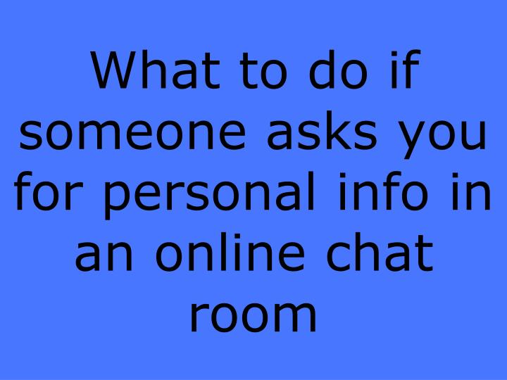 What to do if someone asks you for personal info in an online chat room