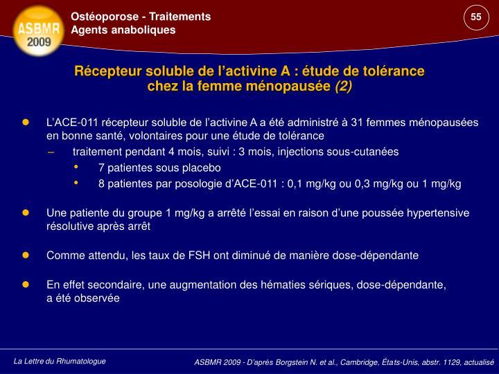 L'ACE-011 récepteur soluble de l'activine A a été administré à 31 femmes ménopausées en bonne santé, volontaires pour une étude de tolérance