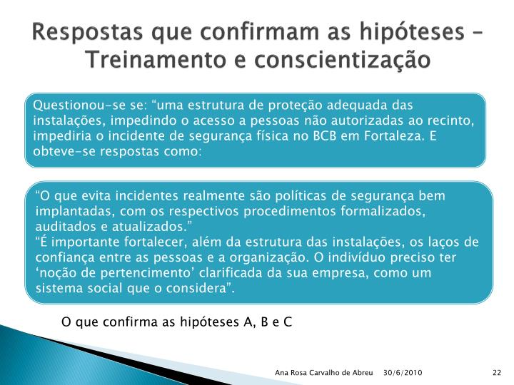 """Questionou-se se: """"uma estrutura de proteção adequada das instalações, impedindo o acesso a pessoas não autorizadas ao recinto, impediria o incidente de segurança física no BCB em Fortaleza. E obteve-se respostas como:"""