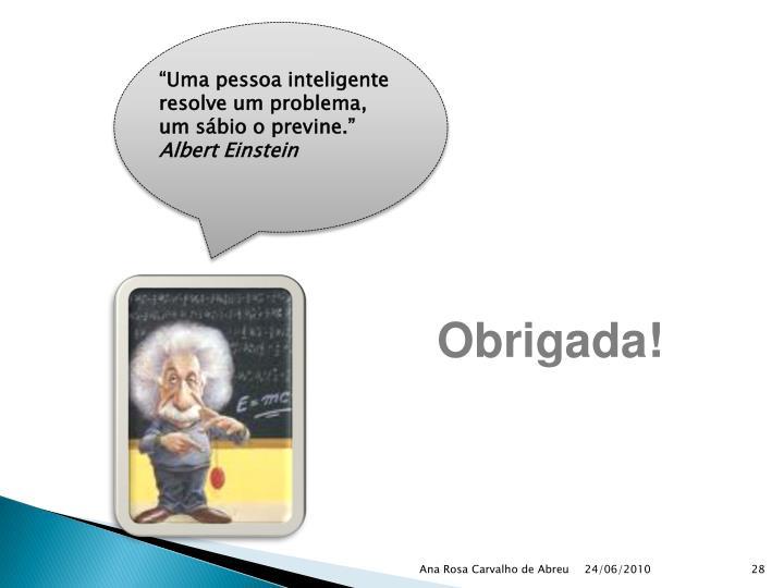 """""""Uma pessoa inteligente resolve um problema,"""