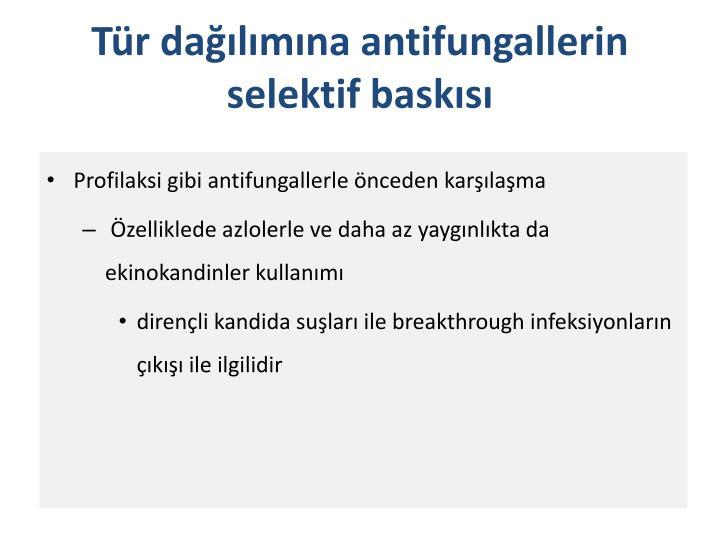 Tür dağılımına antifungallerin selektif baskısı