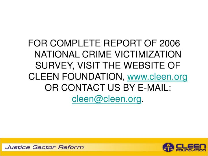 FOR COMPLETE REPORT OF 2006 NATIONAL CRIME VICTIMIZATION SURVEY, VISIT THE WEBSITE OF CLEEN FOUNDATION,