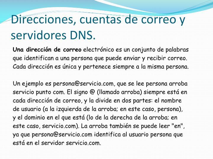 Direcciones, cuentas de correo y servidores DNS.