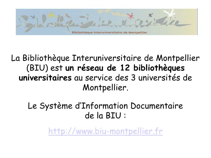 La Bibliothèque Interuniversitaire de Montpellier (BIU) est