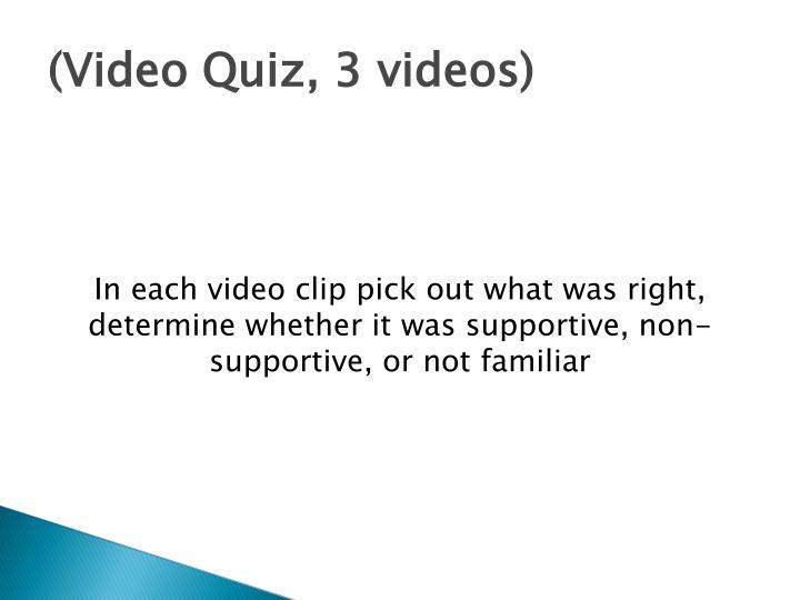 (Video Quiz, 3 videos)