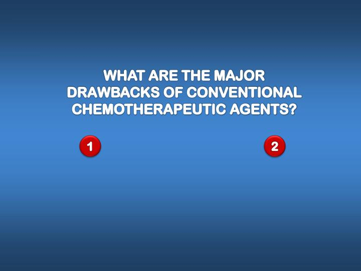 WHAT ARE THE MAJOR DRAWBACKS OF CONVENTIONAL CHEMOTHERAPEUTIC AGENTS?