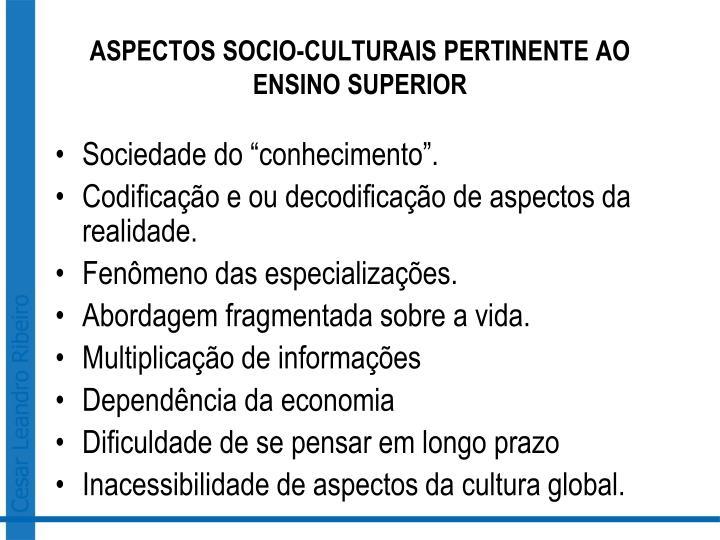 ASPECTOS SOCIO-CULTURAIS PERTINENTE AO ENSINO SUPERIOR