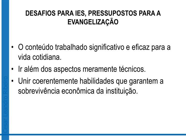 DESAFIOS PARA IES, PRESSUPOSTOS PARA A EVANGELIZAÇÃO