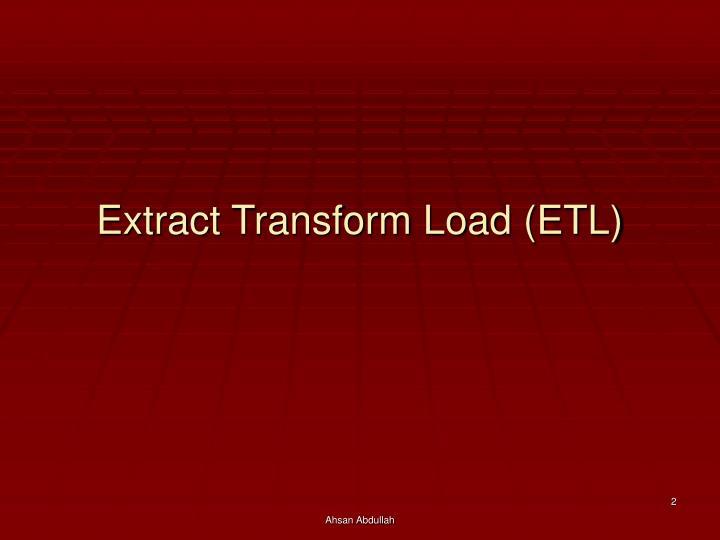 Extract Transform Load (ETL)