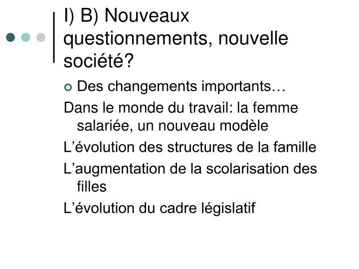 I) B) Nouveaux questionnements, nouvelle société?