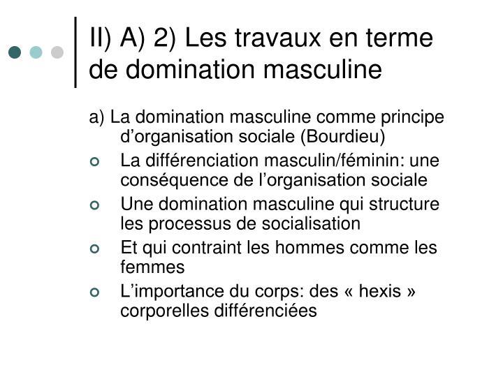 II) A) 2) Les travaux en terme de domination masculine