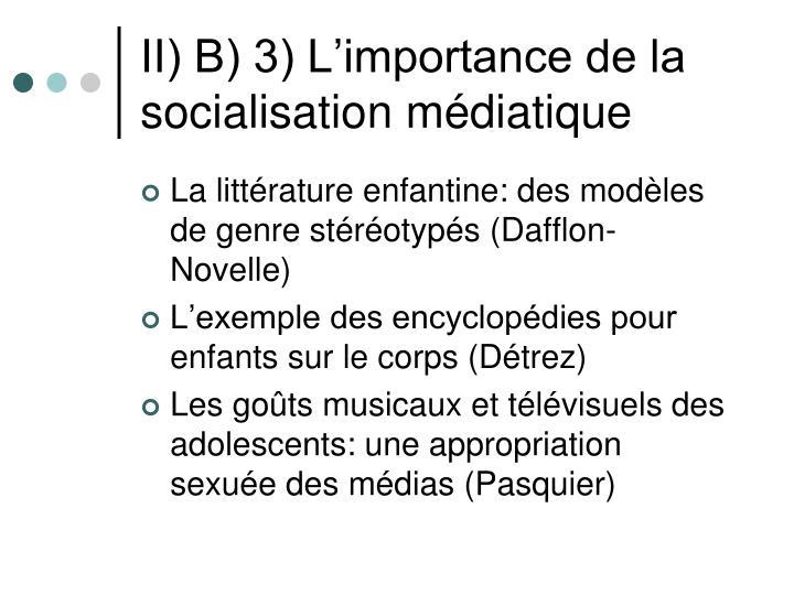 II) B) 3) L'importance de la socialisation médiatique