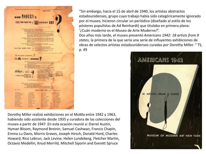 Sin embargo, hacia el 15 de abril de 1940, los artistas abstractos estadounidenses, grupo cuyo trabajo haba sido categricamente ignorado por el museo, hicieron circular un peridico (diseado al estilo de los psteres populistas de Ad Reinhardt) que titulaba en primera plana: