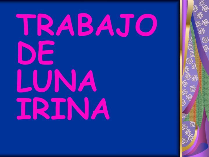 TRABAJO                                    DE                              LUNA IRINA