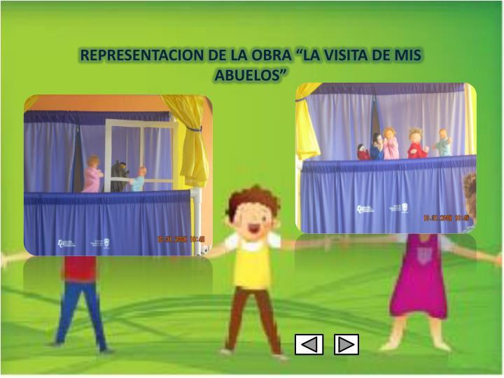 "REPRESENTACION DE LA OBRA ""LA VISITA DE MIS ABUELOS"""
