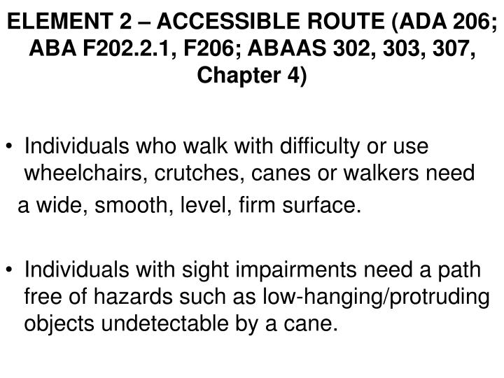 ELEMENT 2 – ACCESSIBLE ROUTE (ADA 206; ABA F202.2.1, F206; ABAAS 302, 303, 307, Chapter 4)