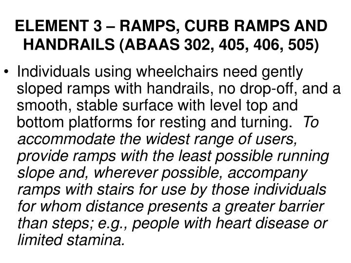 ELEMENT 3 – RAMPS, CURB RAMPS AND HANDRAILS (ABAAS 302, 405, 406, 505)