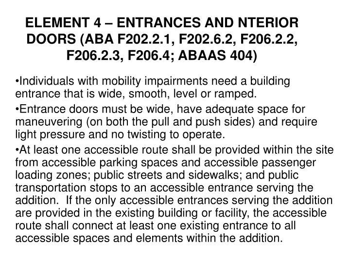 ELEMENT 4 – ENTRANCES AND NTERIOR DOORS (ABA F202.2.1, F202.6.2, F206.2.2, F206.2.3, F206.4; ABAAS 404)